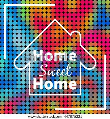 Home, sweet home over colorful dotted background. Design for your project, prints, cards, web etc.  - stock photo