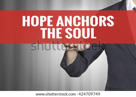 Hope Anchors the Soul word on virtual screen touch by business man at red tab - stock photo