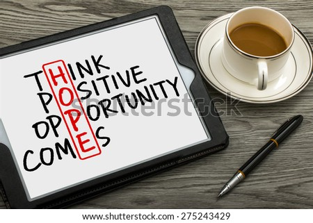 hope concept: think positive opportunity comes handwritten on tablet pc - stock photo