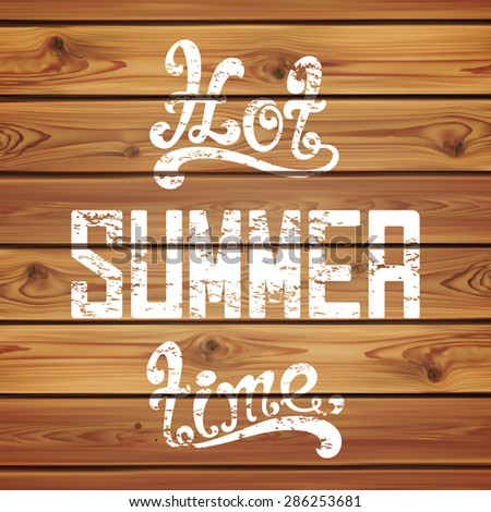 Hot summer time. Calligraphic handwritten vintage, grunge, retro background on realistic wooden boards. Vector illustration. Typographic design. Hand lettering. - stock photo