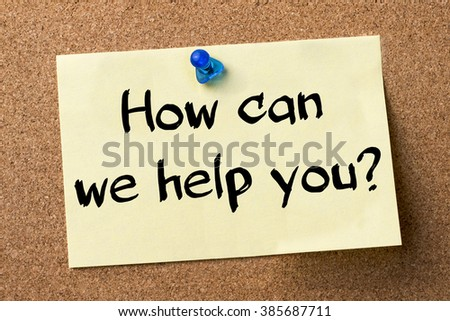 How can we help you? - adhesive label pinned on bulletin board - horizontal image - stock photo