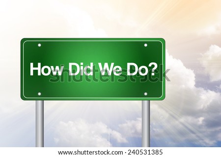 How Did We Do Green Road Sign, Business Concept  - stock photo