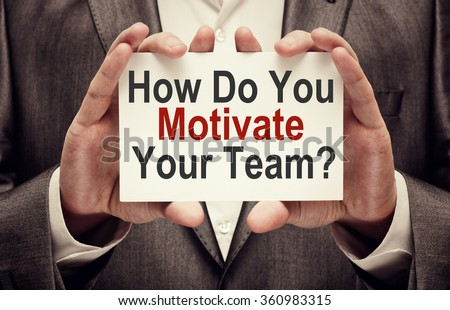 How Do You Motivate Your Team ? - stock photo