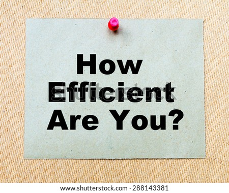 How Efficient Are You?  written on paper note pinned with red thumbtack on wooden board. Business conceptual Image - stock photo