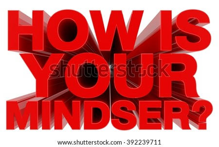 HOW IS YOUR MINDSER ? red word on white background 3d rendering - stock photo