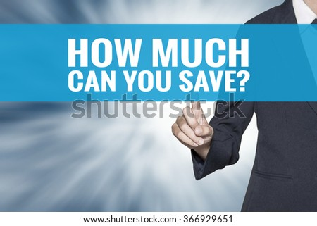 How Much Can You Save word on virtual screen touch by business woman cyan sky tab - stock photo