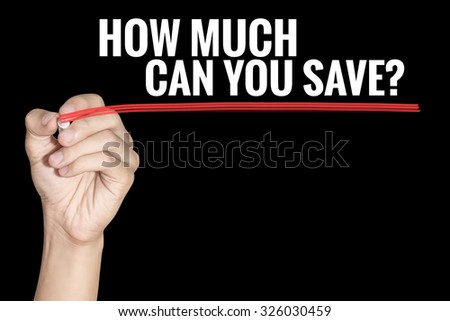 How Much Can You Save word writting by men hand holding highlighter pen with line on black background - stock photo