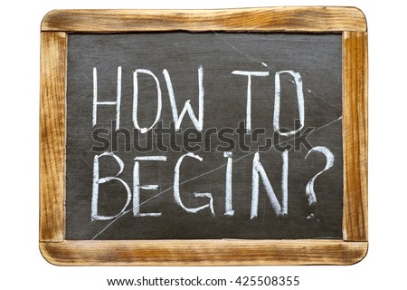 how to begin question handwritten on vintage school slate board isolated on white