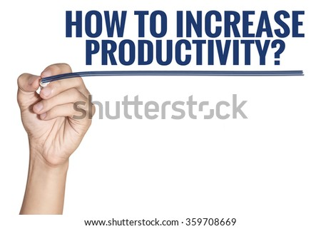 How To Increase Productivity word write by man hand holding pen with blue line on white background - stock photo