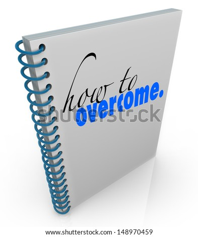 How to Overcome title on a spiral bound book to offer advice or help in overcoming a problem, disorder, illness or challenge in love, life, career or health - stock photo