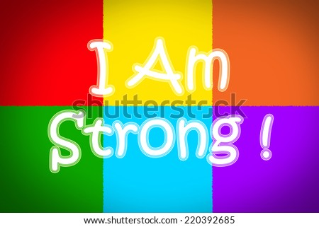I Am Strong Concept text on background