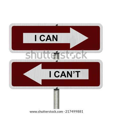 I can versus I can not , Red and white street signs with words I Can and I Can't isolated on white
