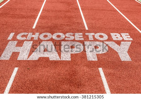 I Choose To Be Happy written on running track