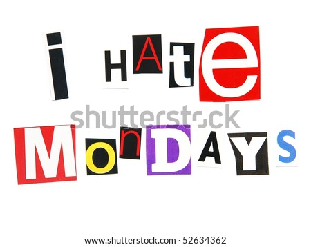 I hate mondays  - the universal whine of  workers - stock photo