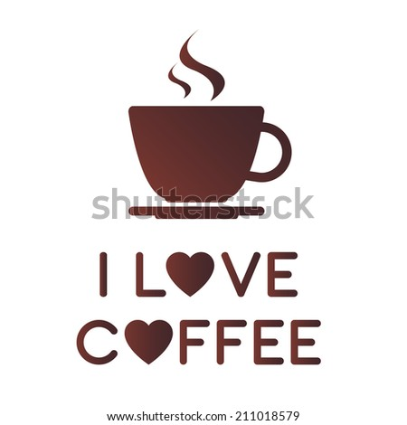 I love coffee, A cup of coffee (Vector version is also available in my portfolio, ID 180418781) - stock photo