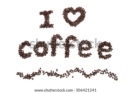 I Love Coffee phrase spelled out of roasted coffee beans isolated on white background - stock photo