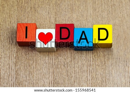 I Love Dad - sign for family relationships or a happy fathers day greeting. - stock photo