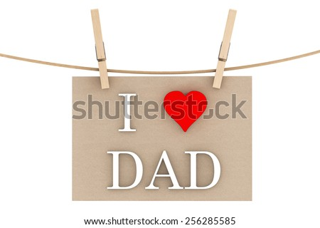 I Love Dad with heart hanging with clothespins on a white background - stock photo
