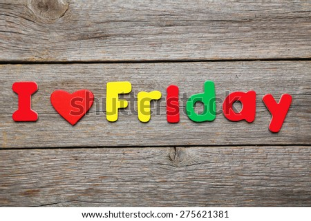 I love friday words made of colorful magnets - stock photo