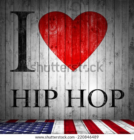 I love Hip hop, American flag, font,  heart  and texture wood background - stock photo
