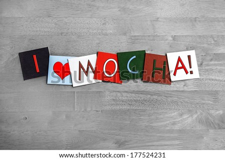 I Love Mocha, sign series for the coffee menu, coffee drinking and drinkers, with heart symbol. - stock photo