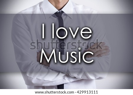 I love Music - Closeup of a young businessman with text - business concept - horizontal image
