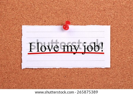 I love my job text paper is pinned on cork. - stock photo