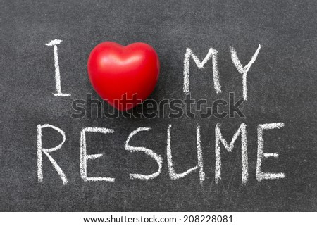 I love my resume phrase handwritten on chalkboard with heart symbol instead of O
