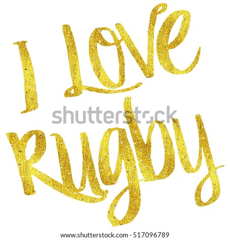 I Love Rugby Gold Faux Foil Metallic Motivational Quote Isolated