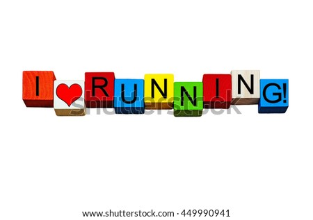 I Love Running - for love of fitness, jogging, athletics, marathons and going for a run - words / sign / design - in bold letters, isolated on white background. - stock photo