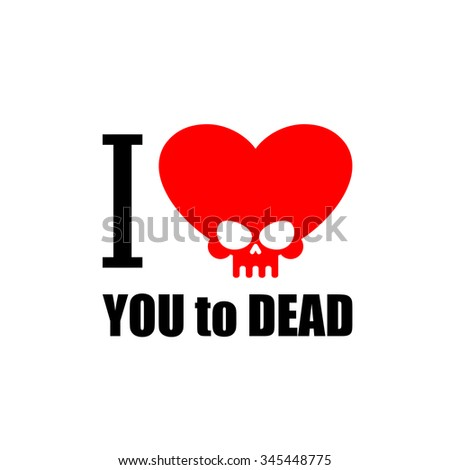 I love you to death. Symbol of the heart of  skull.  illustration for Valentines day.  - stock photo
