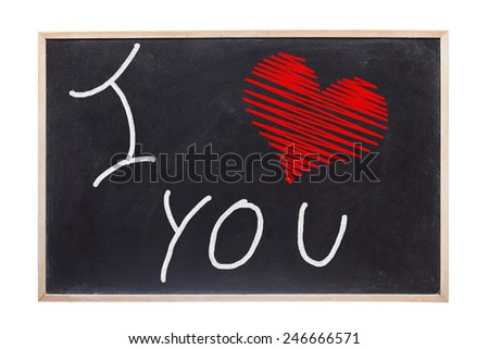 I love you written on a blackboard isolated on white background - stock photo
