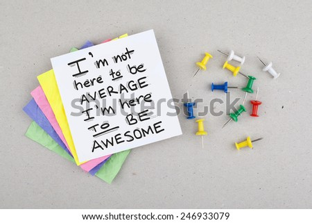 I'm not here to be average I'm here to be awesome / Motivational Phrase - stock photo