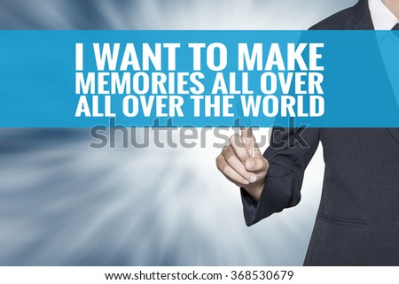 I Want to Make Memories All Over the World word on virtual screen touch by business woman cyan sky tab - stock photo