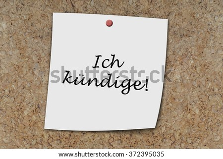 Ich kundige (German i quit) written on a memo pinned on a cork board - stock photo