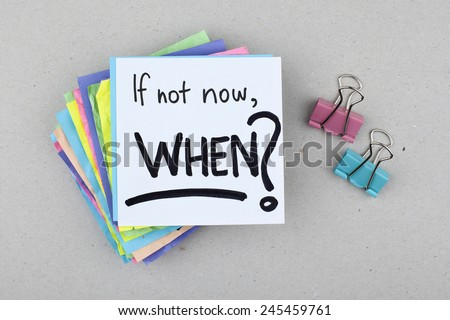 If Not Now, When? - stock photo