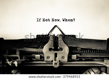 If Not Now, When Inspirational message typed on vintage typewriter