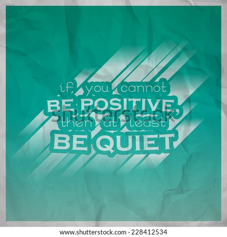 If You Cannot Be Positive, Then At Least Be Quiet. Motivational Background  With Paper
