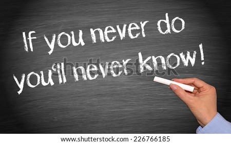 If you never do you will never know ! - stock photo