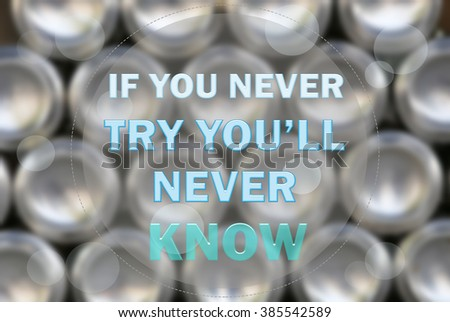 If you never try you'll never know - Inspiration quote - stock photo