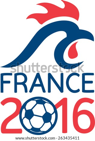 Illustration of a French rooster cockerel and soccer football ball on isolated background with words France 2016 signifying the Europe football cup championships. - stock photo