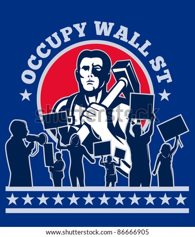 illustration of a Worker with hammer protester protest placard sign with words occupy wall street - stock photo