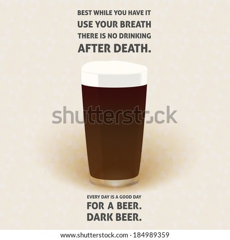 Illustration of dark beer pint glass on soft triangle background with quotes: Best while you have it use your breath There is no drinking after death.  - stock photo