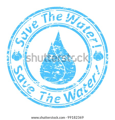 """illustration of the blue grunge rubber stamp with the text  """"save the water!"""" written inside the stamp. - stock photo"""