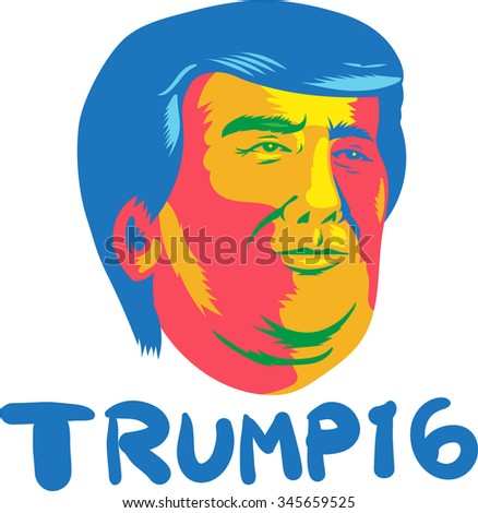 Illustration showing head of American real estate magnate, television personality, politician and Republican 2016 presidential candidate Donald John Trump with words Trump 16 done in retro style.  - stock photo