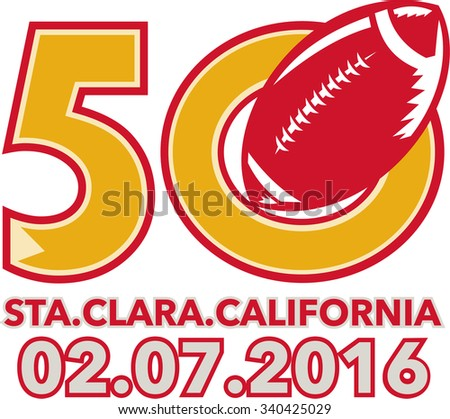 Illustration showing number 50 with American football ball with words Santa Clara, California 2016 for the pro football championship. - stock photo