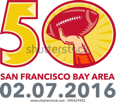 Illustration showing number 50 with quarterback hand throwing American football ball with words San Francisco Bay area 2016 for the pro football championship. - stock photo