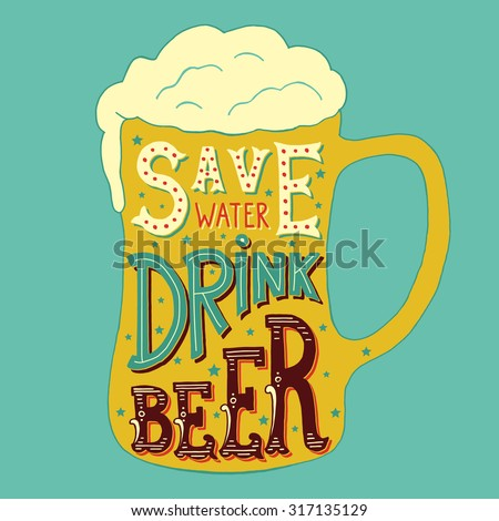 illustration with hand-drawn words on beer glass. Save Water Drink Beer. Calligraphy and typography inscription. Sign painting vintage style. Colorful version - stock photo