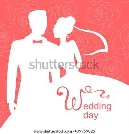 illustrations of silhouette of bride and groom. Wedding day card on roses background