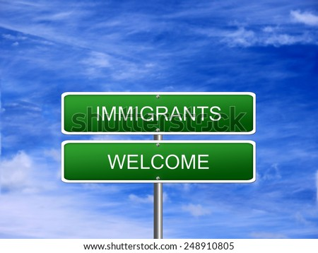 Immigrants welcome asylum seeker foreigners refugees multiculturalism sign. - stock photo